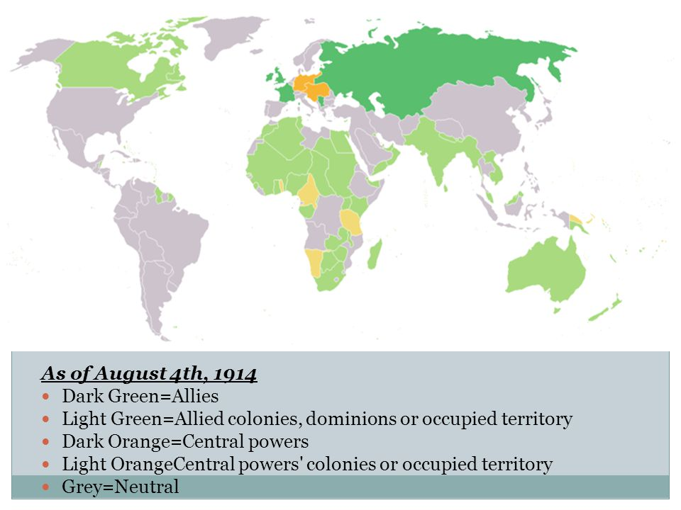 As of August 4th, 1914 Dark Green=Allies Light Green=Allied colonies, dominions or occupied territory Dark Orange=Central powers Light OrangeCentral p