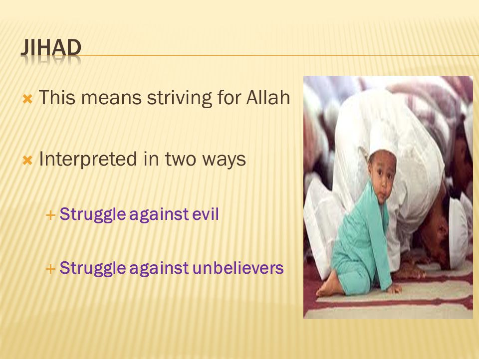  This means striving for Allah  Interpreted in two ways  Struggle against evil  Struggle against unbelievers