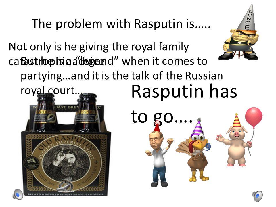The problem with Rasputin is…..