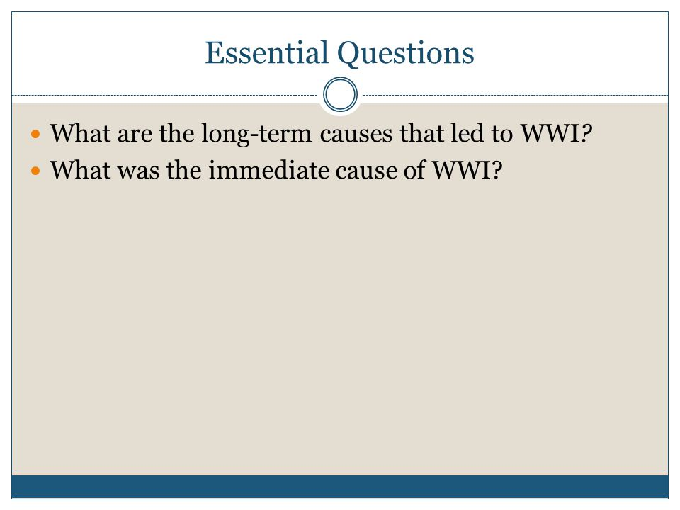 Essential Questions What are the long-term causes that led to WWI.