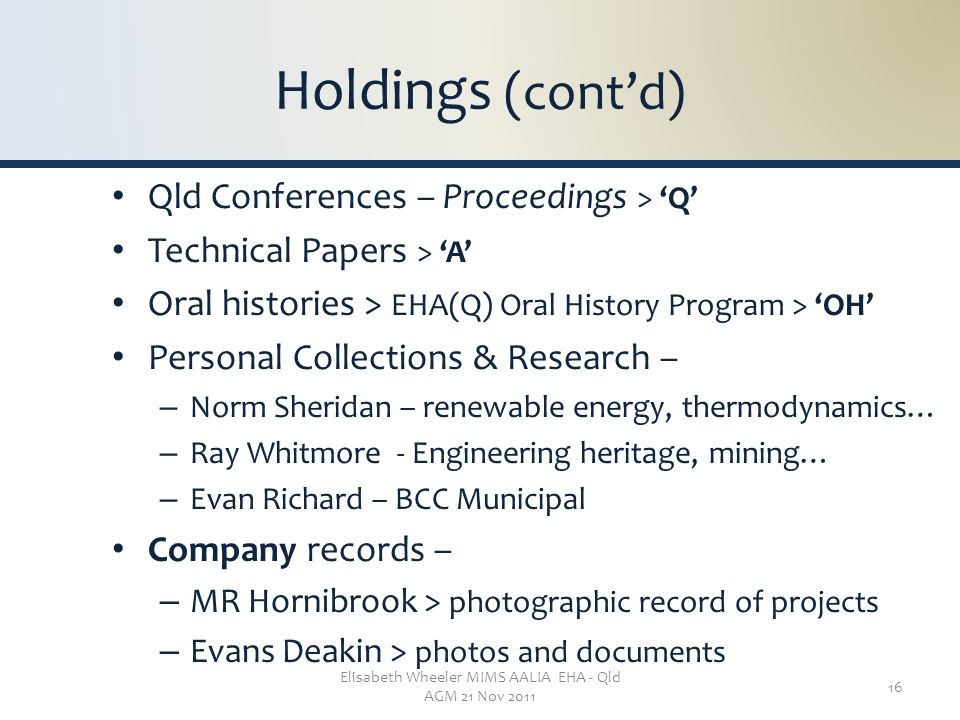 Elisabeth Wheeler MIMS AALIA EHA - Qld AGM 21 Nov 2011 16 Holdings (cont'd) Qld Conferences – Proceedings > 'Q' Technical Papers > 'A' Oral histories