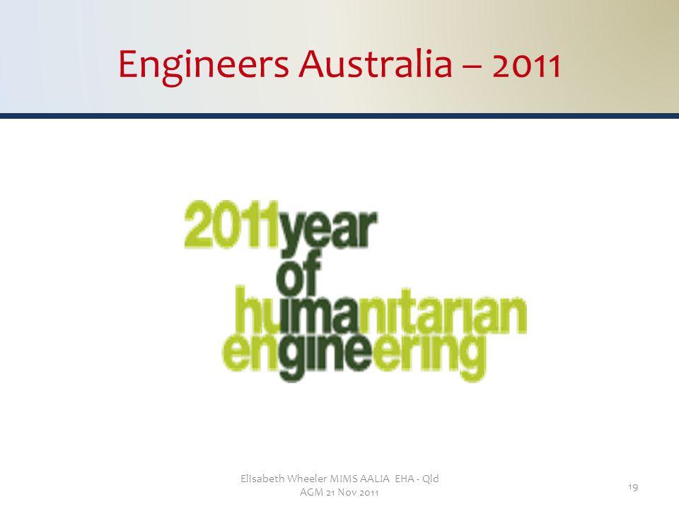 Elisabeth Wheeler MIMS AALIA EHA - Qld AGM 21 Nov 2011 19 Engineers Australia – 2011