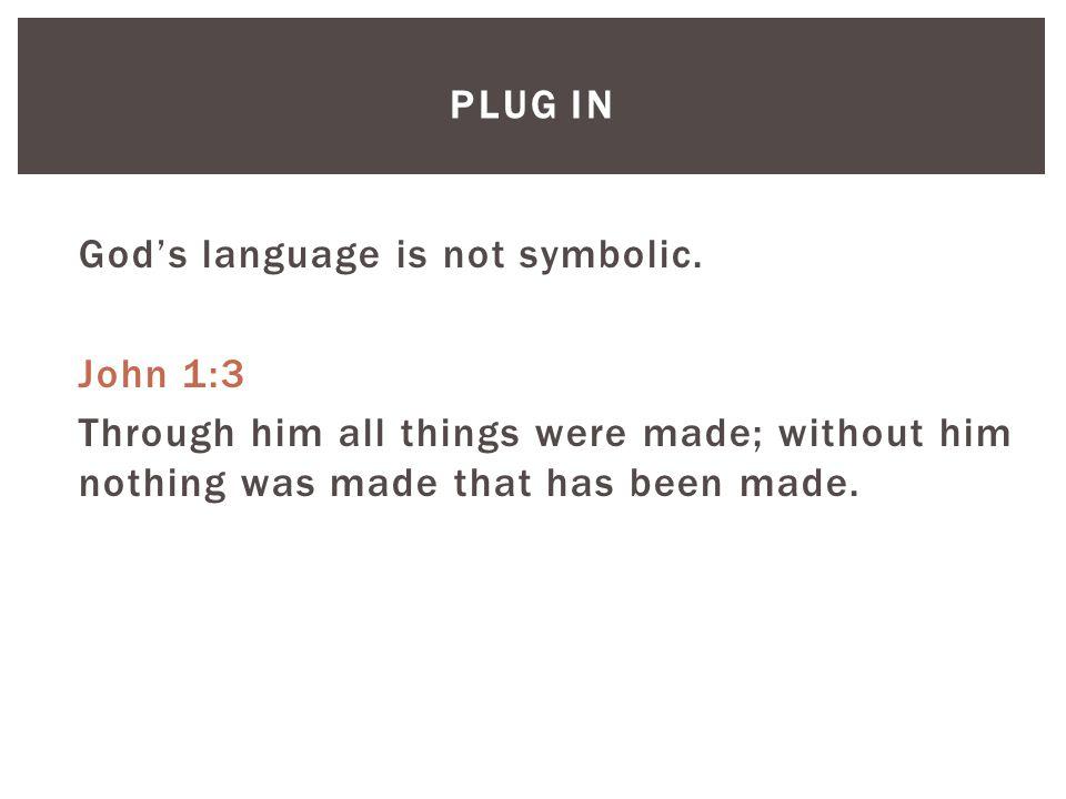 PLUG IN God's language is not symbolic.