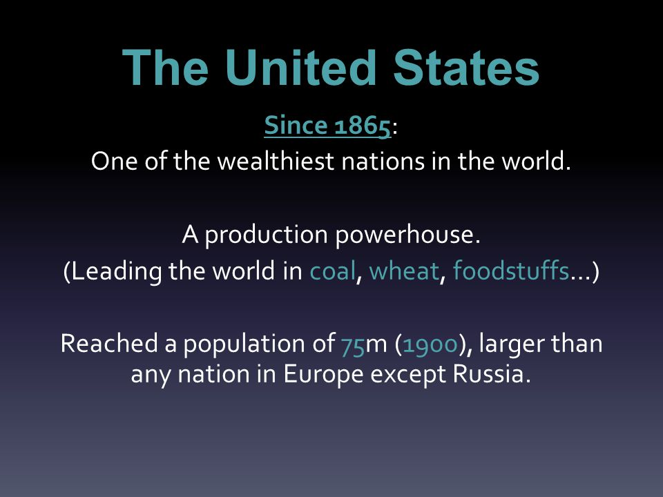 The United States Since 1865: One of the wealthiest nations in the world.