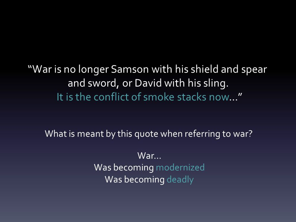 War is no longer Samson with his shield and spear and sword, or David with his sling.