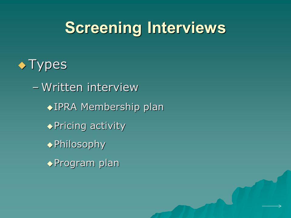 Screening Interviews  Types –Written interview  IPRA Membership plan  Pricing activity  Philosophy  Program plan