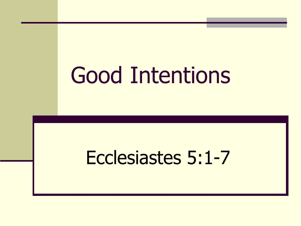 Good Intentions Ecclesiastes 5:1-7