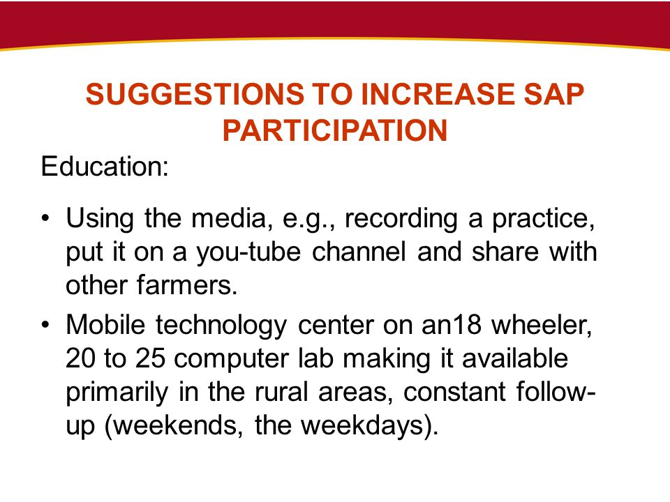 SUGGESTIONS TO INCREASE SAP PARTICIPATION Education: Using the media, e.g., recording a practice, put it on a you-tube channel and share with other fa