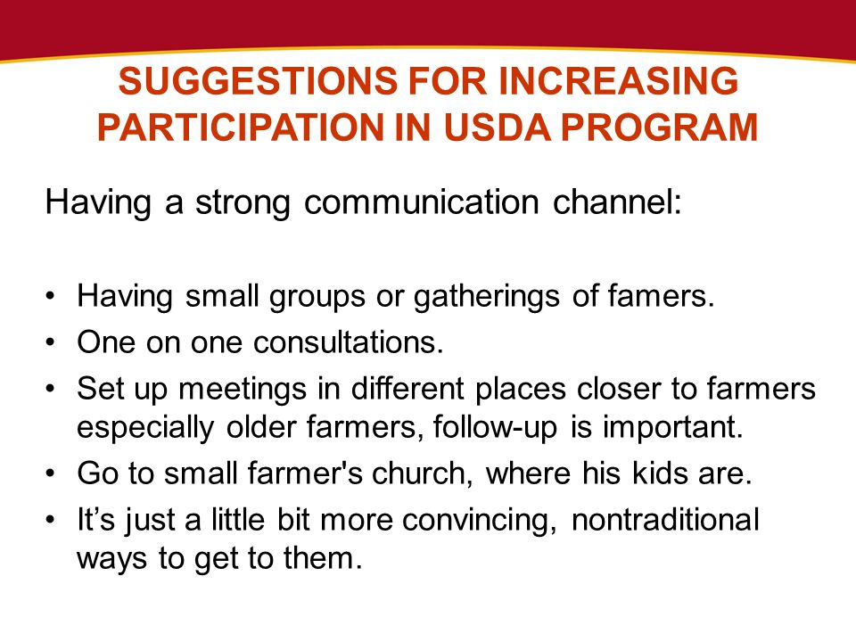 SUGGESTIONS FOR INCREASING PARTICIPATION IN USDA PROGRAM Having a strong communication channel: Having small groups or gatherings of famers. One on on