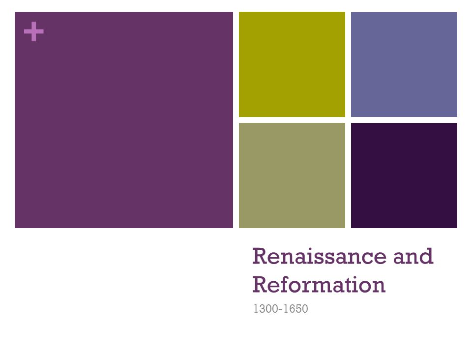 + Renaissance and Reformation