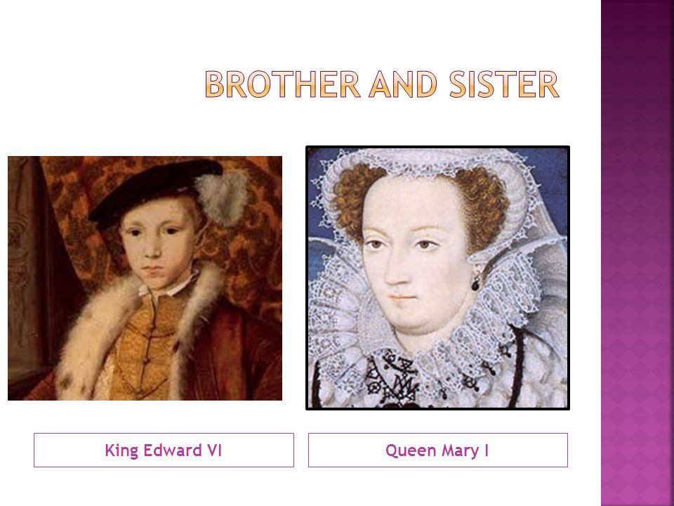 King Edward VIQueen Mary I