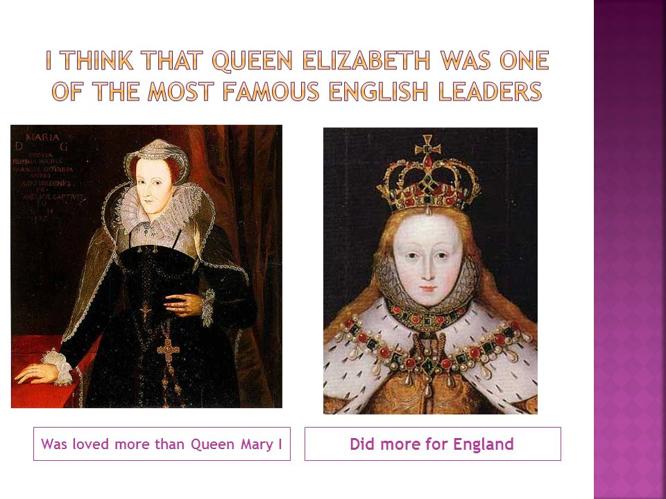 Was loved more than Queen Mary I Did more for England