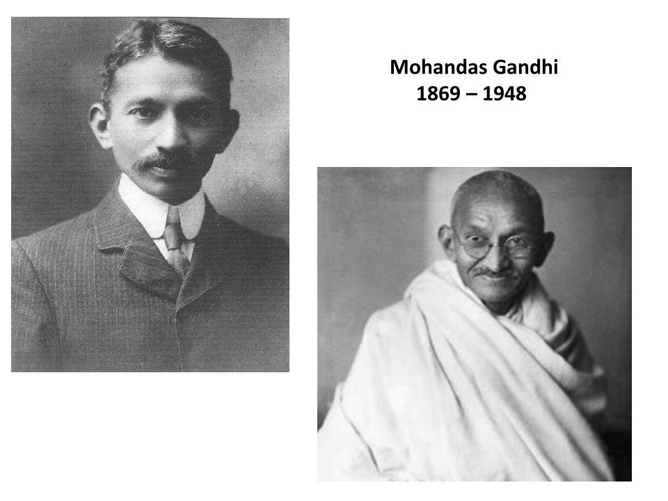 Mohandas Gandhi 1869 – 1948