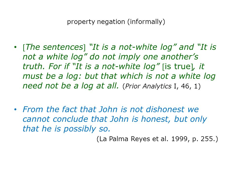 property negation (informally) The sentences It is a not-white log and It is not a white log do not imply one another's truth.
