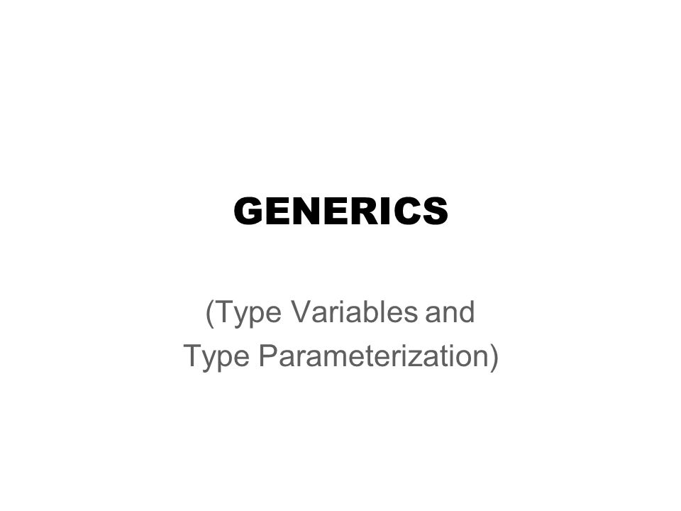 (Type Variables and Type Parameterization) GENERICS