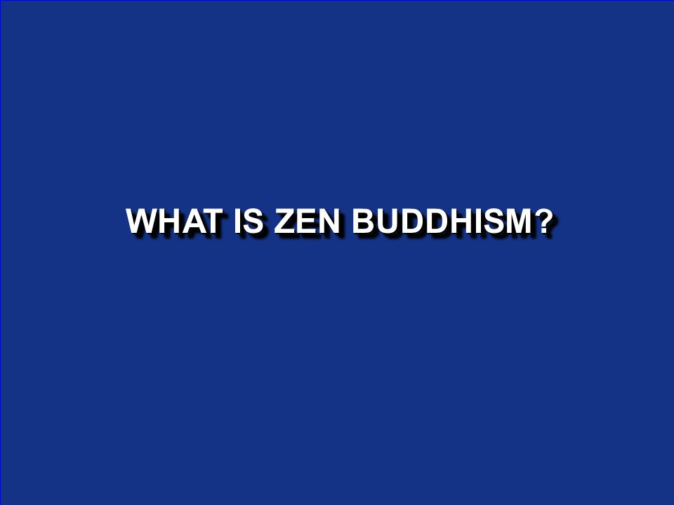 SECT OF BUDDHISM SECT OF BUDDHISM THAT BELIEVES ENLIGHTENMENT THAT BELIEVES ENLIGHTENMENT COMES COMES SUDDENLY SUDDENLY THROUGH ACCIDENT THROUGH ACCIDENT OR MEDITATION OR MEDITATION