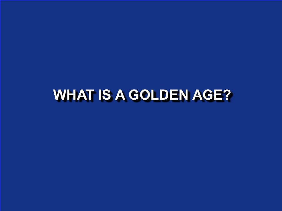 WHAT IS A GOLDEN AGE?