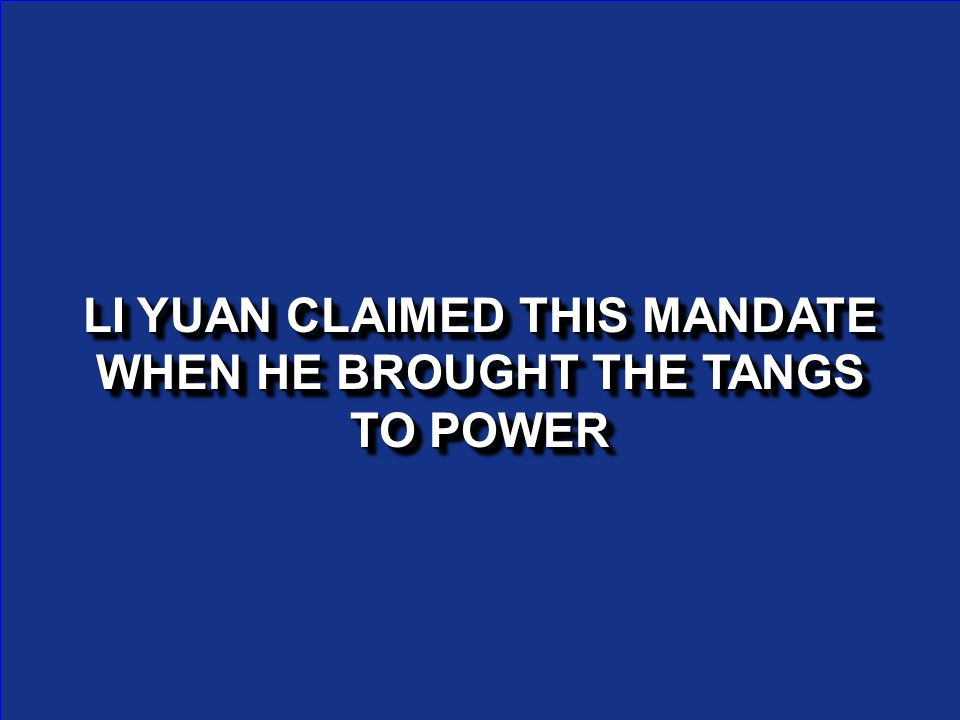 LI YUAN CLAIMED THIS MANDATE WHEN HE BROUGHT THE TANGS TO POWER