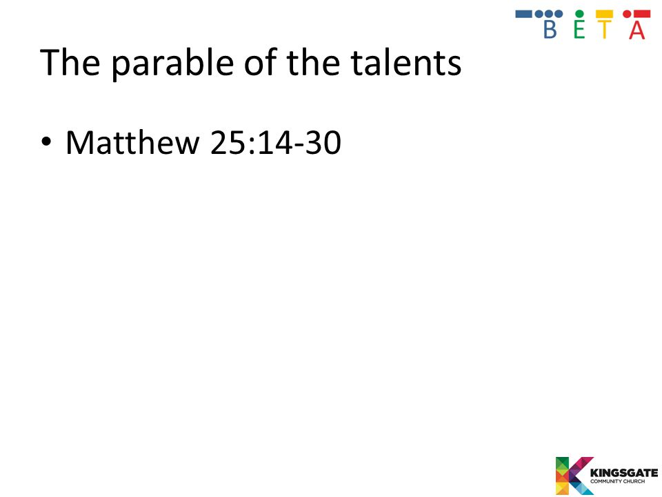 The parable of the talents Matthew 25:14-30