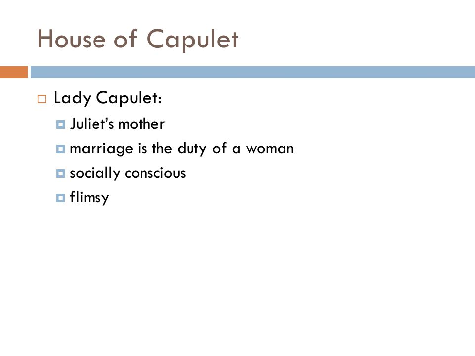 House of Capulet  Lady Capulet:  Juliet's mother  marriage is the duty of a woman  socially conscious  flimsy