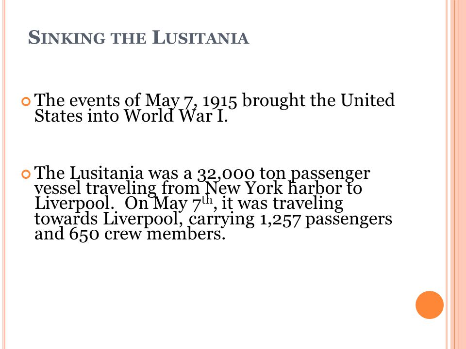 S INKING THE L USITANIA The events of May 7, 1915 brought the United States into World War I.