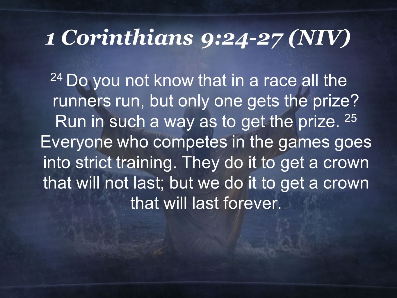 1 Corinthians 9:24-27 (NIV) 26 Therefore I do not run like a man running aimlessly; I do not fight like a man beating the air.