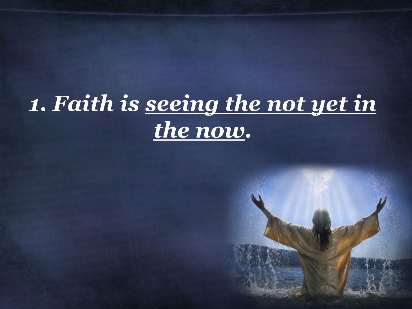 Hebrews 11:1 (NIV) 1 Now faith is being sure of what we hope for and certain of what we do not see.