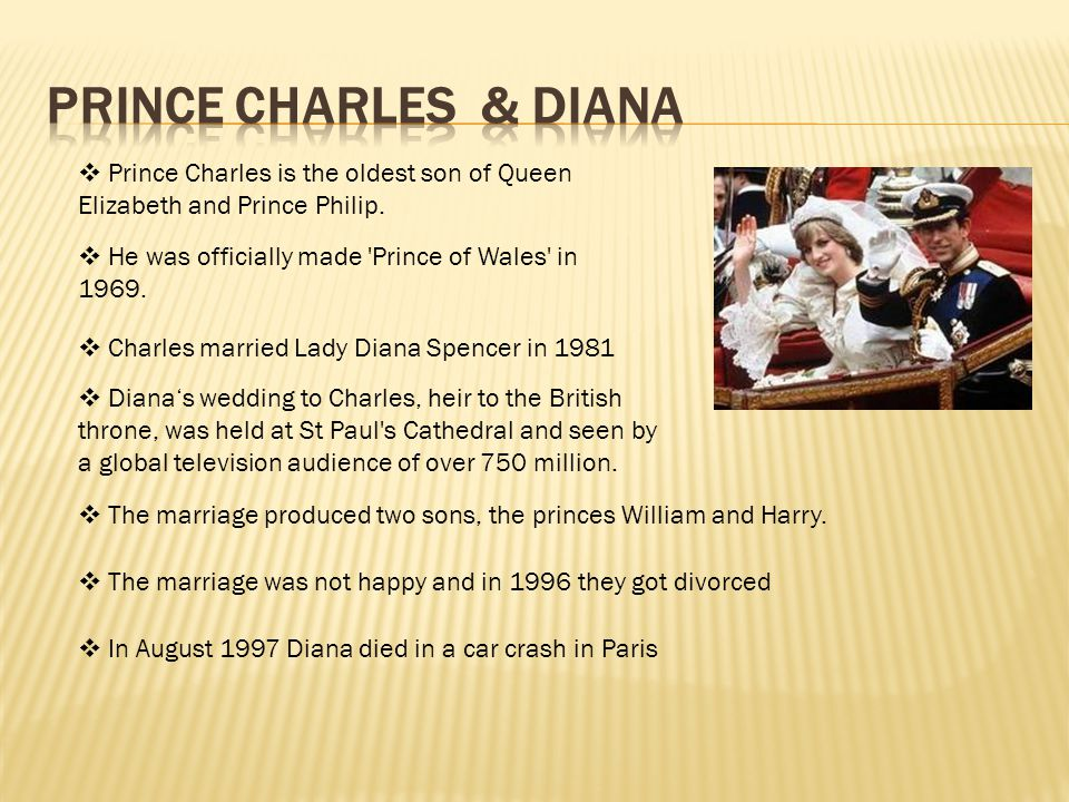  Prince Charles is the oldest son of Queen Elizabeth and Prince Philip.
