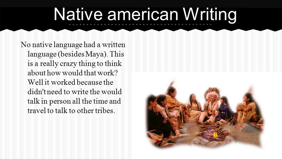 No native language had a written language (besides Maya).