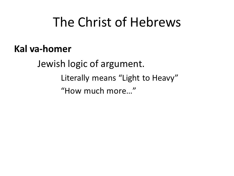 The Christ of Hebrews Kal va-homer Jewish logic of argument.