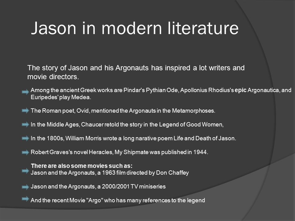 Jason in modern literature The story of Jason and his Argonauts has inspired a lot writers and movie directors.