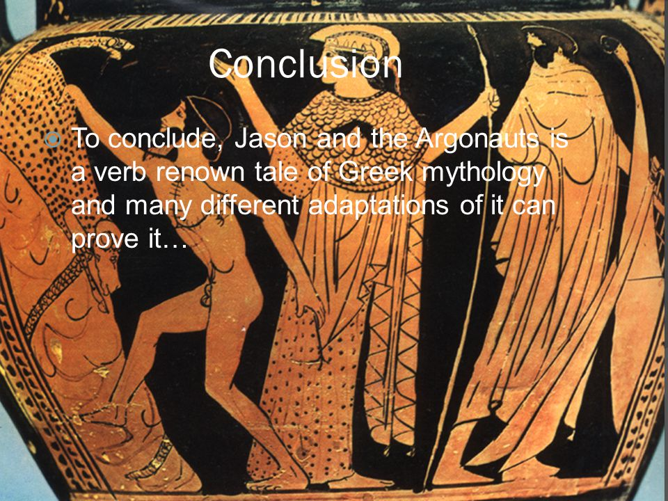Conclusion  To conclude, Jason and the Argonauts is a verb renown tale of Greek mythology and many different adaptations of it can prove it…
