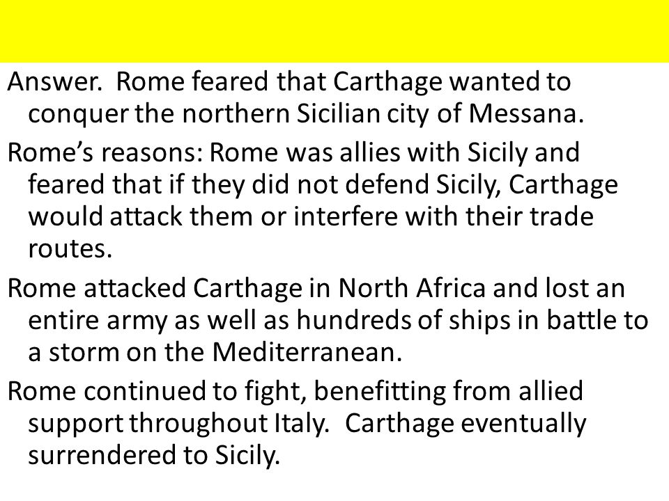 Answer. Rome feared that Carthage wanted to conquer the northern Sicilian city of Messana.