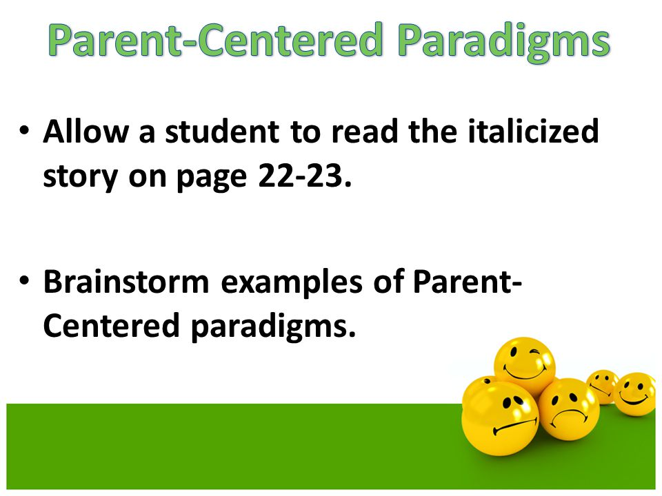 Allow a student to read the italicized story on page 22-23. Brainstorm examples of Parent- Centered paradigms.
