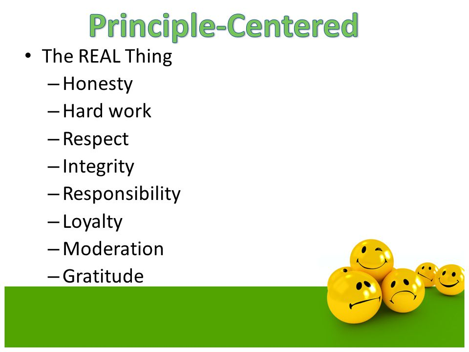 The REAL Thing – Honesty – Hard work – Respect – Integrity – Responsibility – Loyalty – Moderation – Gratitude