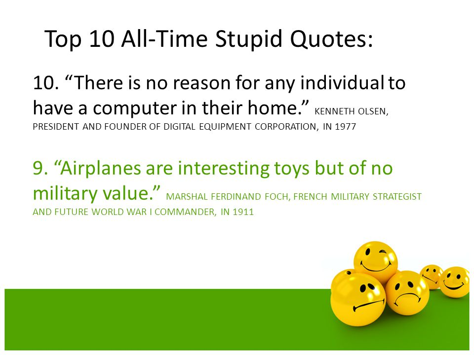 """10. """"There is no reason for any individual to have a computer in their home."""" KENNETH OLSEN, PRESIDENT AND FOUNDER OF DIGITAL EQUIPMENT CORPORATION, I"""