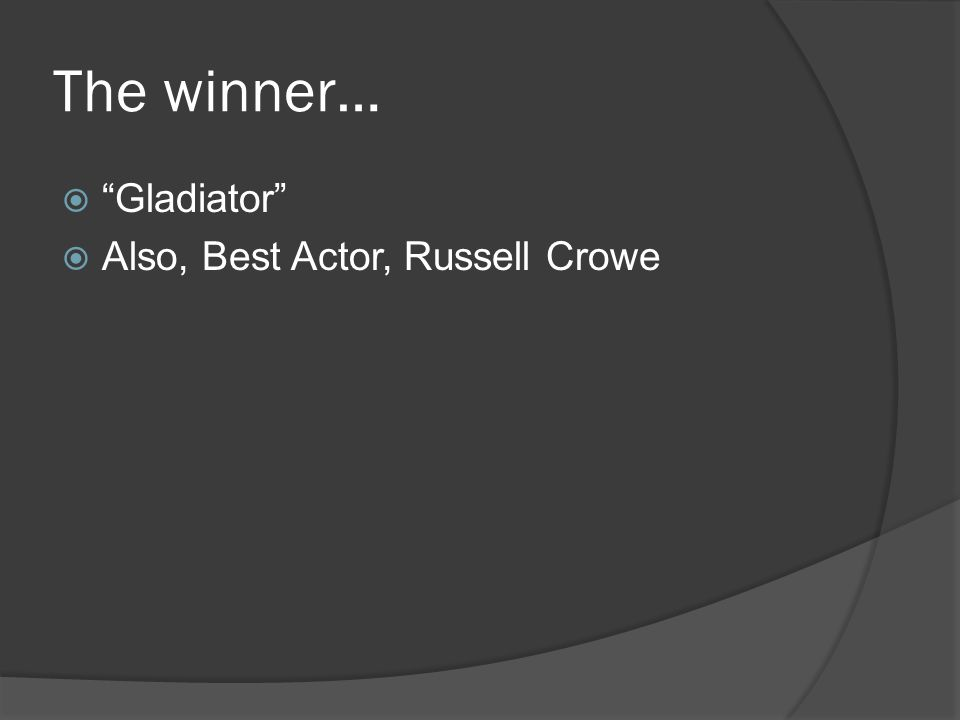 The winner…  Gladiator  Also, Best Actor, Russell Crowe
