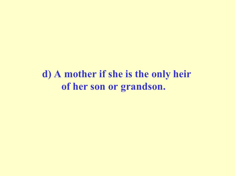 d) A mother if she is the only heir of her son or grandson.