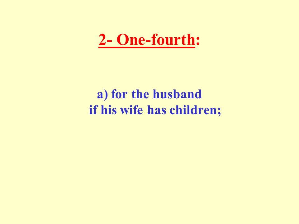 2- One-fourth: a) for the husband if his wife has children;