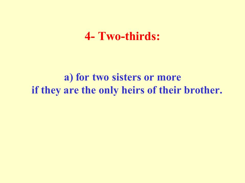 4- Two-thirds: a) for two sisters or more if they are the only heirs of their brother.
