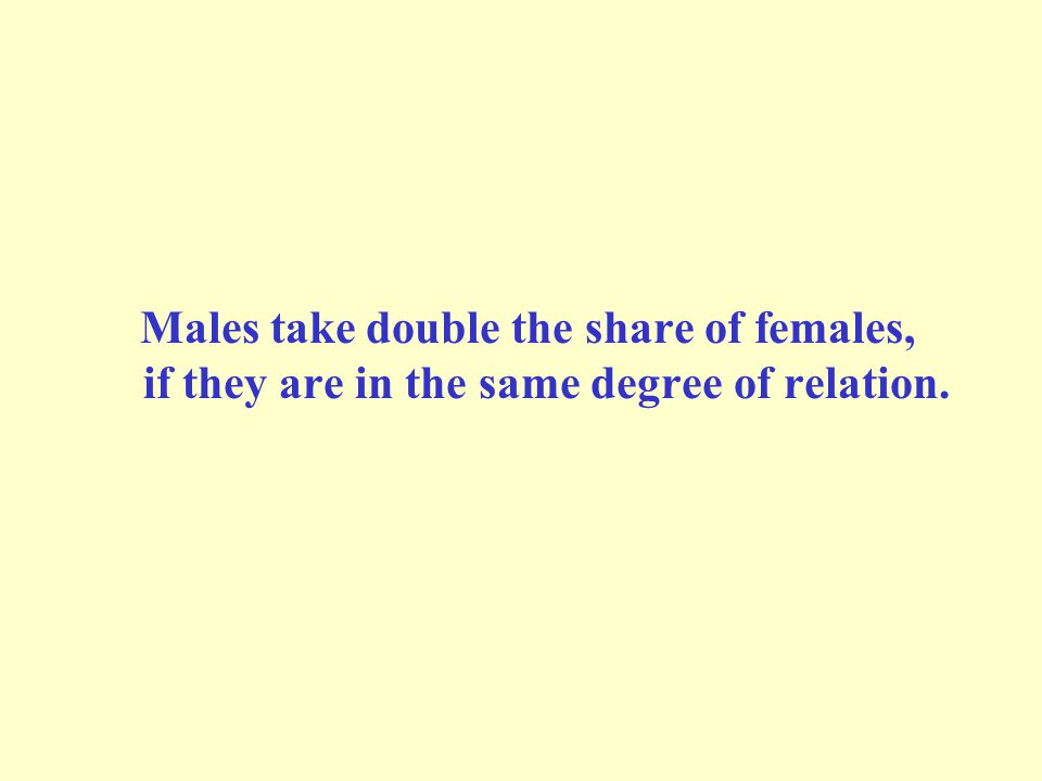 Males take double the share of females, if they are in the same degree of relation.