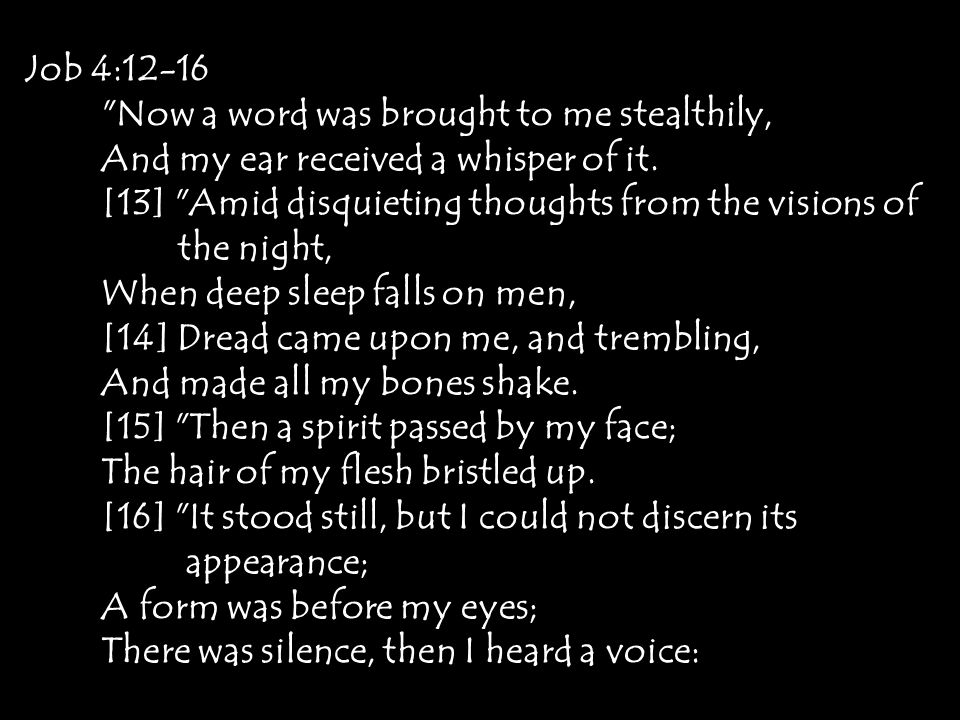 Job 4:12-16 Now a word was brought to me stealthily, And my ear received a whisper of it.