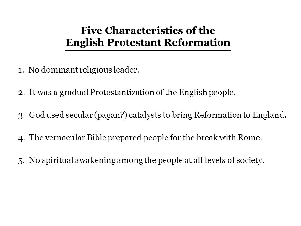 Five Characteristics of the English Protestant Reformation 1.