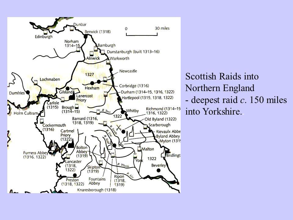 Scottish Raids into Northern England - deepest raid c. 150 miles into Yorkshire..