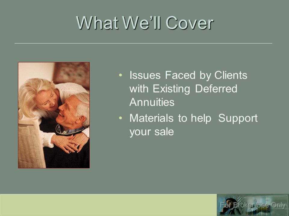 What We'll Cover Issues Faced by Clients with Existing Deferred Annuities Materials to help Support your sale