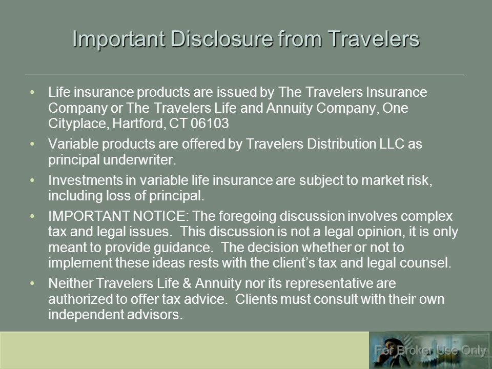 Important Disclosure from Travelers Life insurance products are issued by The Travelers Insurance Company or The Travelers Life and Annuity Company, O