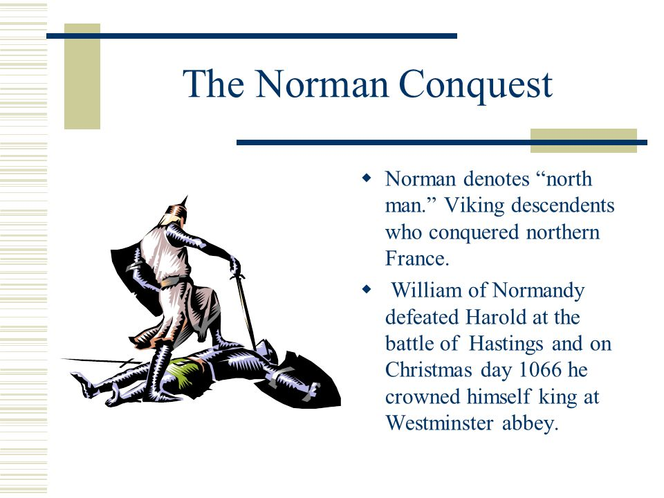 Norman Life  The Norman conquest lasted from 1066-1154.