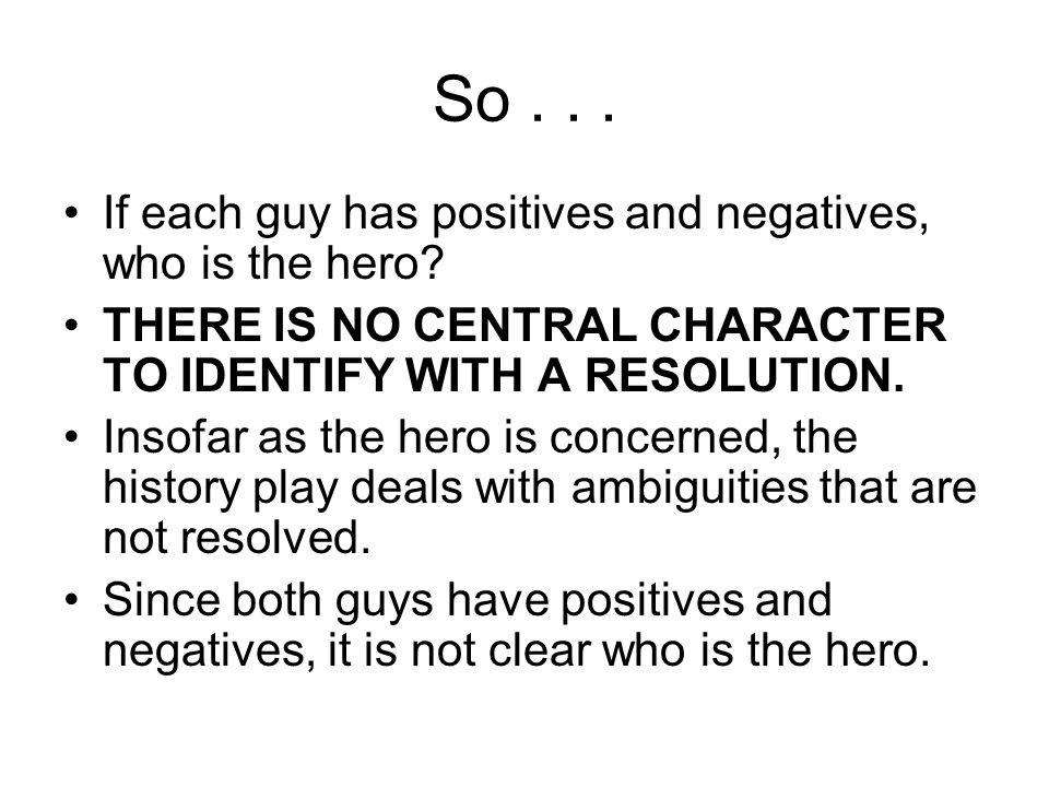So... If each guy has positives and negatives, who is the hero.