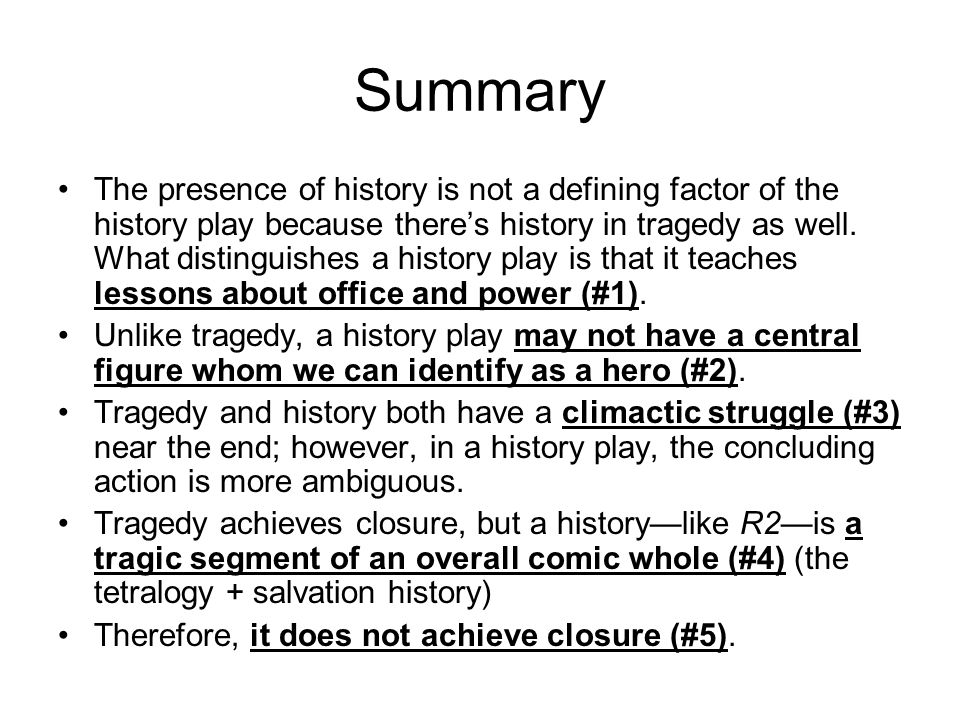Summary The presence of history is not a defining factor of the history play because there's history in tragedy as well.