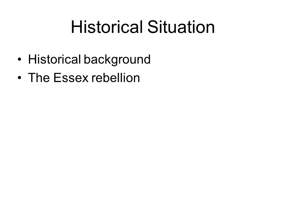 Historical Situation Historical background The Essex rebellion